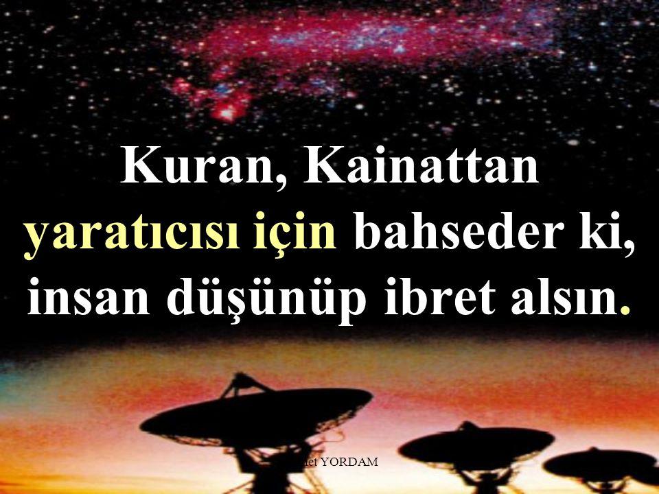 Kuran, Kainattan yaratıcısı için bahseder ki, insan düşünüp ibret alsın.