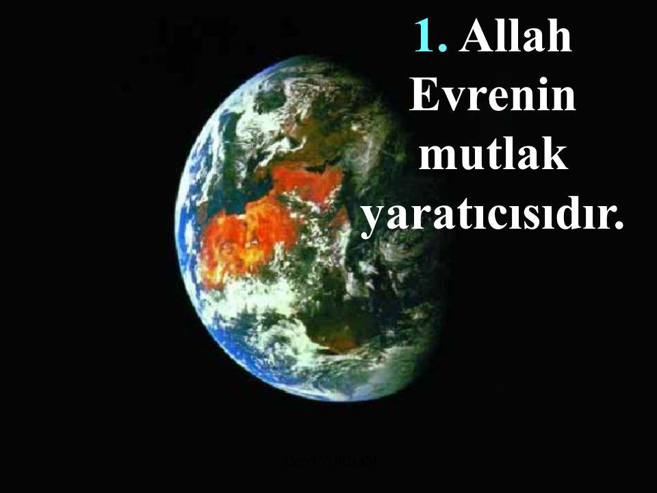 1. Allah Evrenin mutlak yaratıcısıdır.