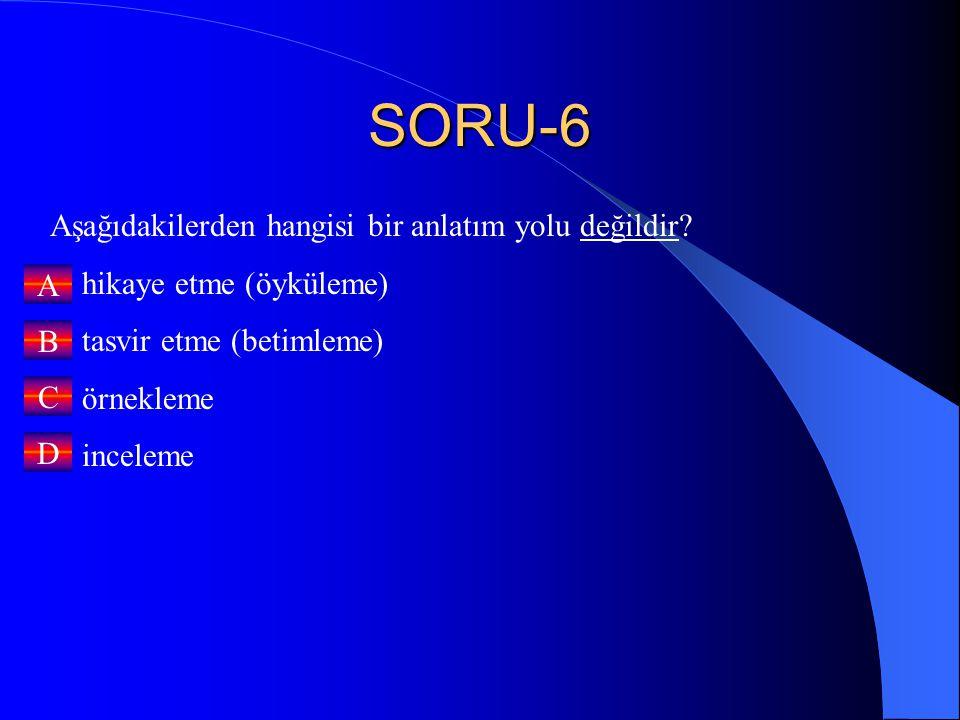 SORU-6 Aşağıdakilerden hangisi bir anlatım yolu değildir