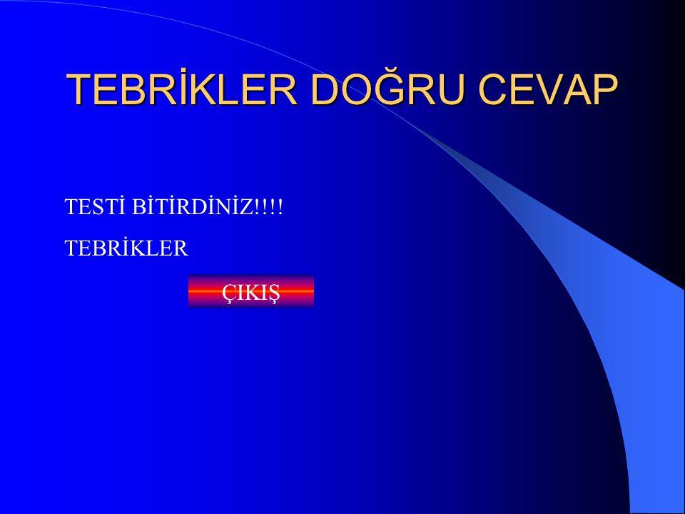 TEBRİKLER DOĞRU CEVAP TESTİ BİTİRDİNİZ!!!! TEBRİKLER ÇIKIŞ