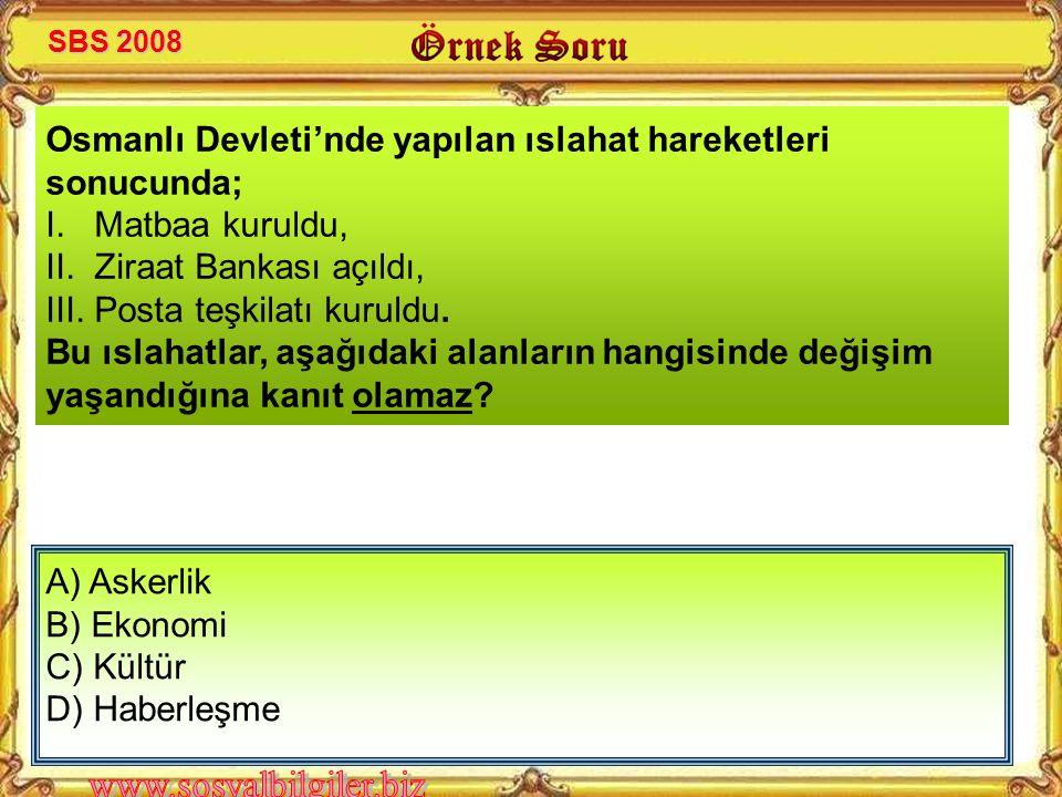 Osmanlı Devleti'nde yapılan ıslahat hareketleri sonucunda;