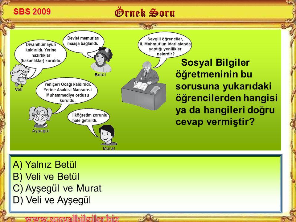 SBS 2009 Sosyal Bilgiler öğretmeninin bu sorusuna yukarıdaki öğrencilerden hangisi ya da hangileri doğru cevap vermiştir