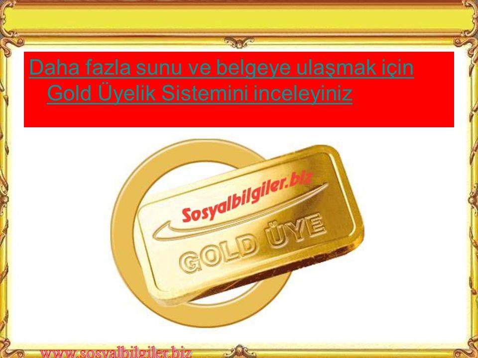 Daha fazla sunu ve belgeye ulaşmak için Gold Üyelik Sistemini inceleyiniz