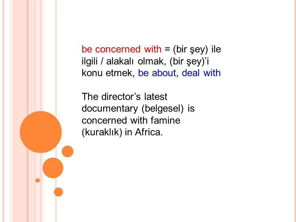 be concerned with = (bir şey) ile ilgili / alakalı olmak, (bir şey)'i konu etmek, be about, deal with