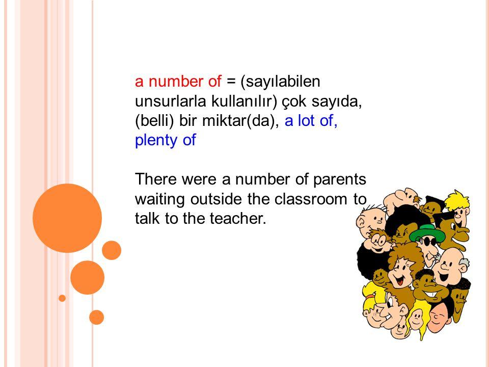 a number of = (sayılabilen unsurlarla kullanılır) çok sayıda, (belli) bir miktar(da), a lot of, plenty of
