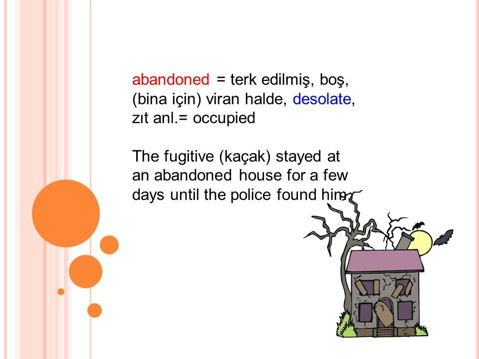 abandoned = terk edilmiş, boş, (bina için) viran halde, desolate, zıt anl.= occupied