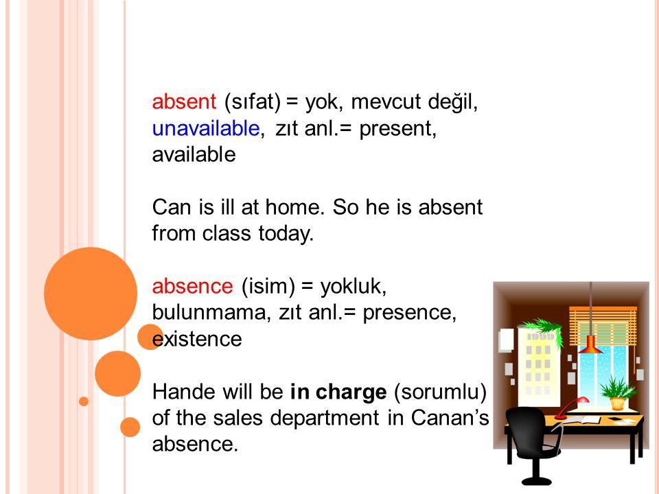 absent (sıfat) = yok, mevcut değil, unavailable, zıt anl