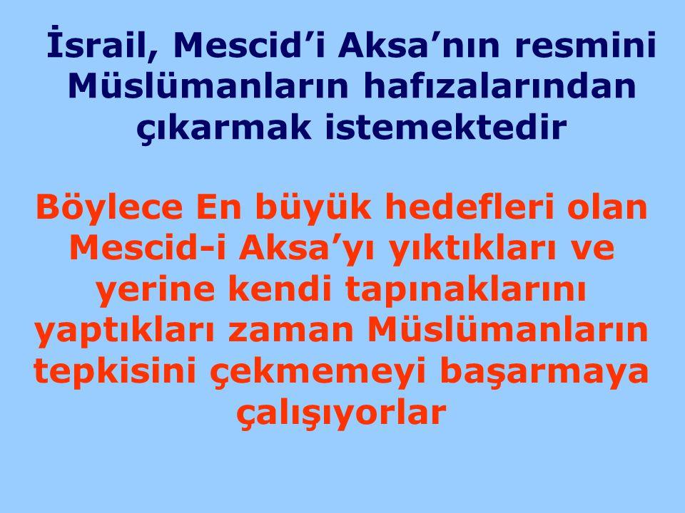 İsrail, Mescid'i Aksa'nın resmini Müslümanların hafızalarından çıkarmak istemektedir