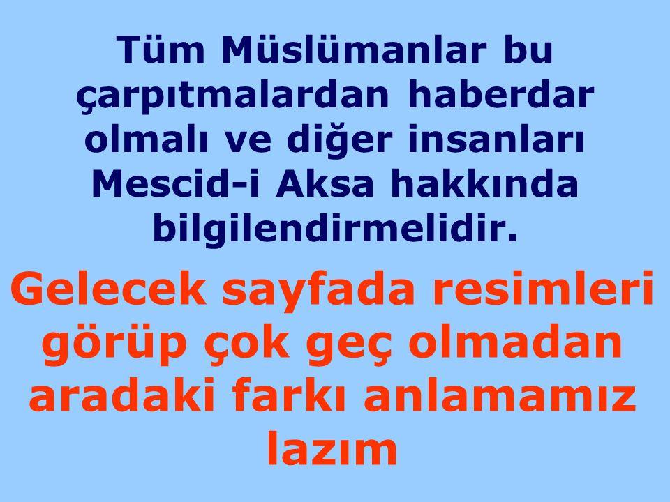 Tüm Müslümanlar bu çarpıtmalardan haberdar olmalı ve diğer insanları Mescid-i Aksa hakkında bilgilendirmelidir.