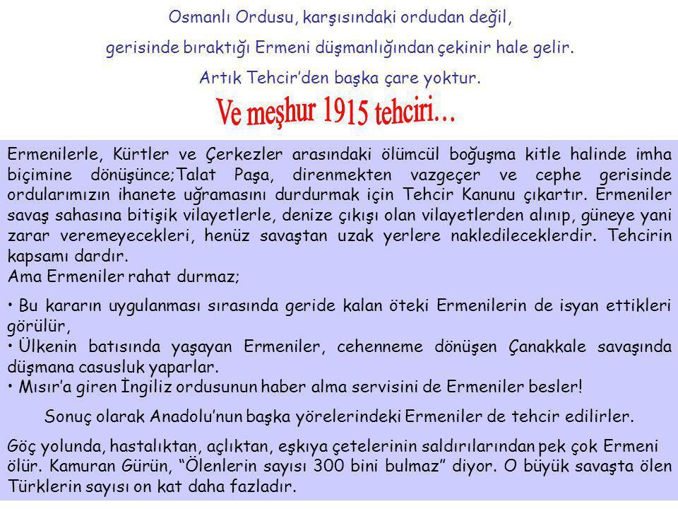 Ve meşhur 1915 tehciri… Osmanlı Ordusu, karşısındaki ordudan değil,