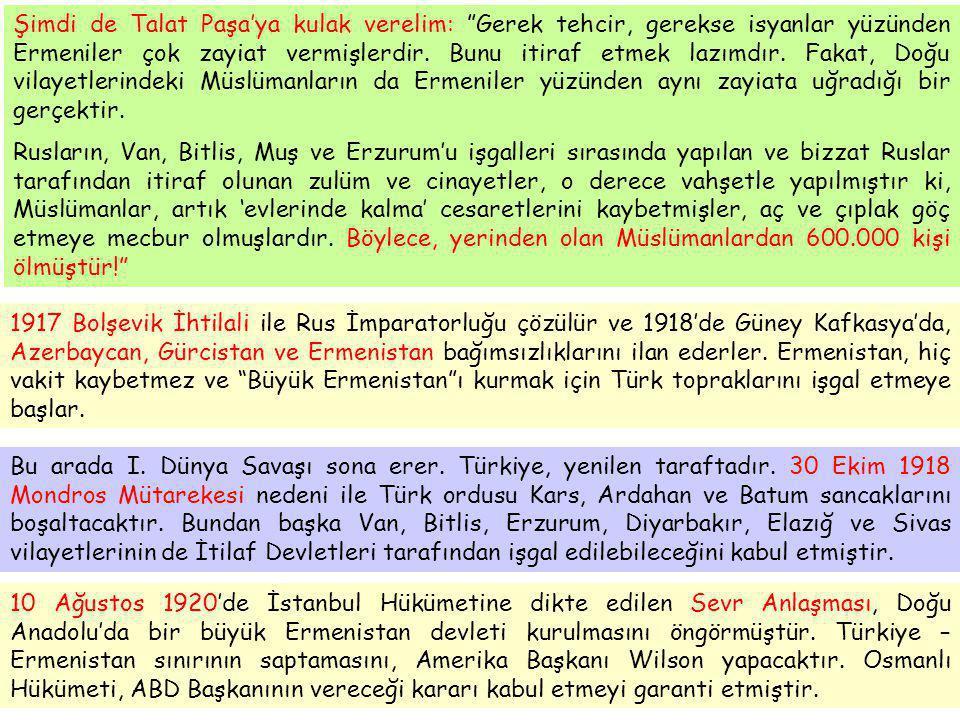 Şimdi de Talat Paşa'ya kulak verelim: Gerek tehcir, gerekse isyanlar yüzünden Ermeniler çok zayiat vermişlerdir. Bunu itiraf etmek lazımdır. Fakat, Doğu vilayetlerindeki Müslümanların da Ermeniler yüzünden aynı zayiata uğradığı bir gerçektir.