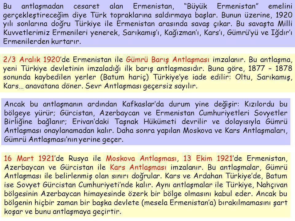 Bu antlaşmadan cesaret alan Ermenistan, Büyük Ermenistan emelini gerçekleştireceğim diye Türk topraklarına saldırmaya başlar. Bunun üzerine, 1920 yılı sonlarına doğru Türkiye ile Ermenistan arasında savaş çıkar. Bu savaşta Milli Kuvvetlerimiz Ermenileri yenerek, Sarıkamış'ı, Kağızman'ı, Kars'ı, Gümrü'yü ve Iğdır'ı Ermenilerden kurtarır.