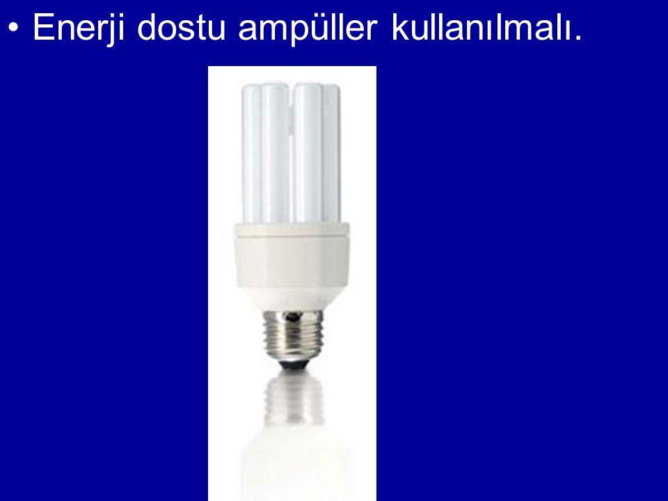Enerji dostu ampüller kullanılmalı.