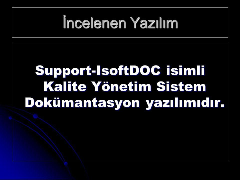 İncelenen Yazılım Support-IsoftDOC isimli Kalite Yönetim Sistem Dokümantasyon yazılımıdır.