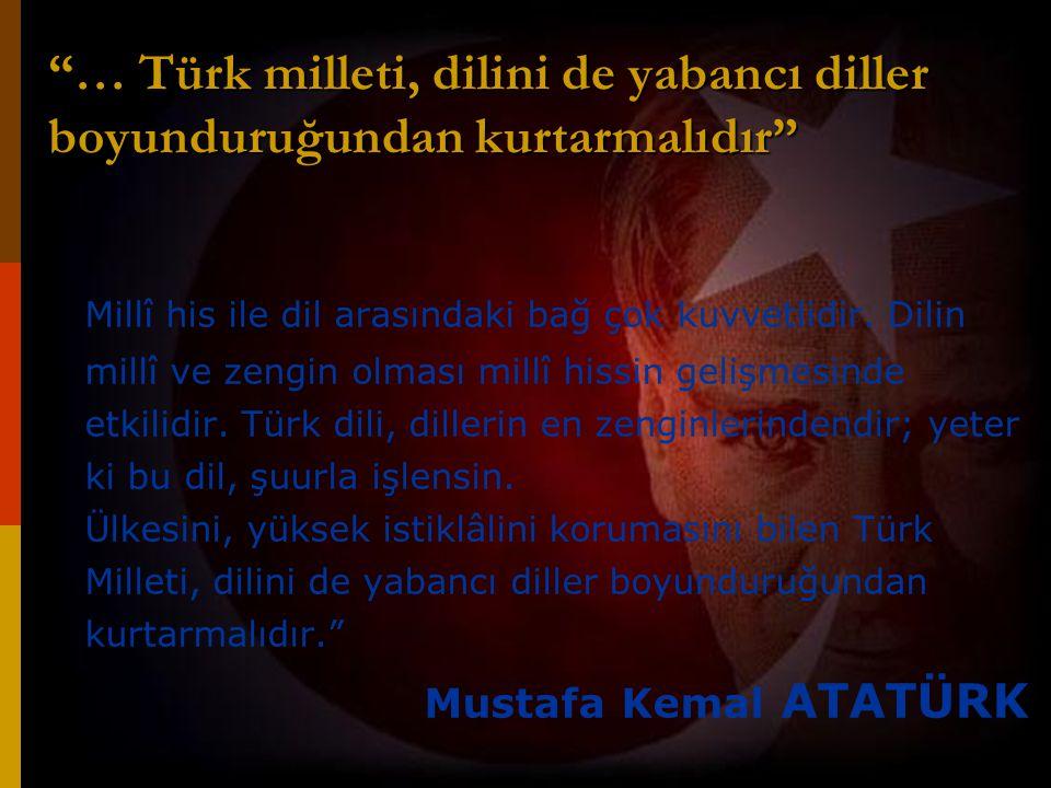 … Türk milleti, dilini de yabancı diller boyunduruğundan kurtarmalıdır