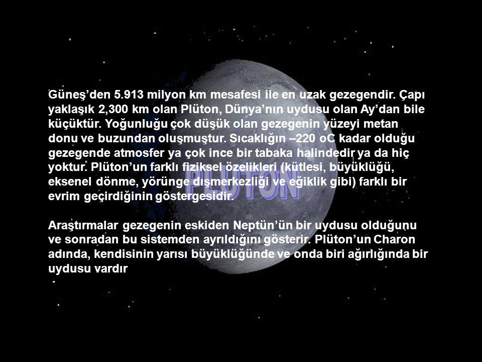 Güneş'den 5. 913 milyon km mesafesi ile en uzak gezegendir