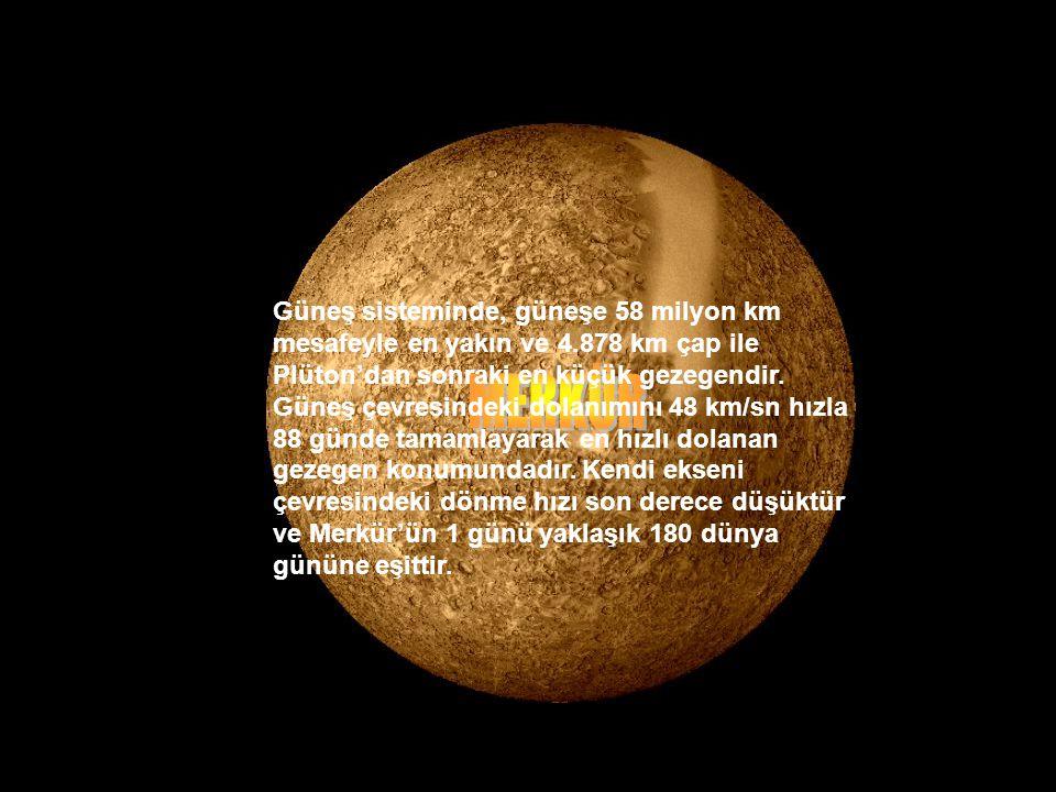 Güneş sisteminde, güneşe 58 milyon km mesafeyle en yakın ve 4