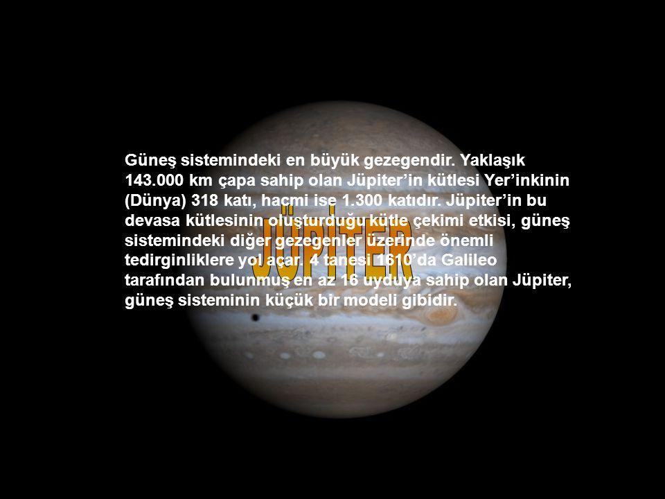 Güneş sistemindeki en büyük gezegendir. Yaklaşık 143