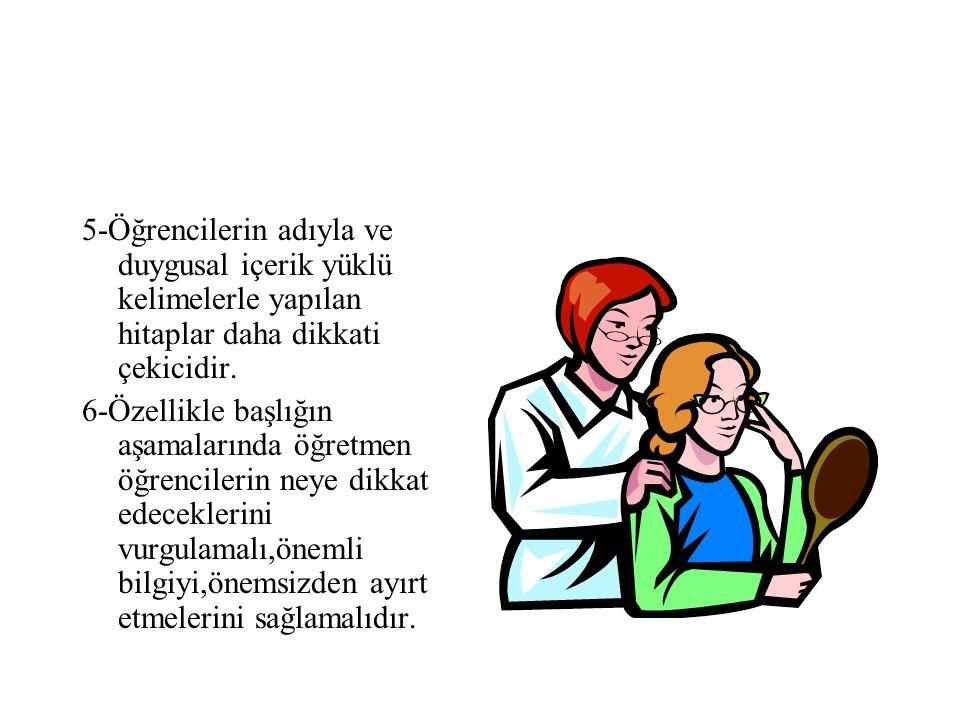 5-Öğrencilerin adıyla ve duygusal içerik yüklü kelimelerle yapılan hitaplar daha dikkati çekicidir.