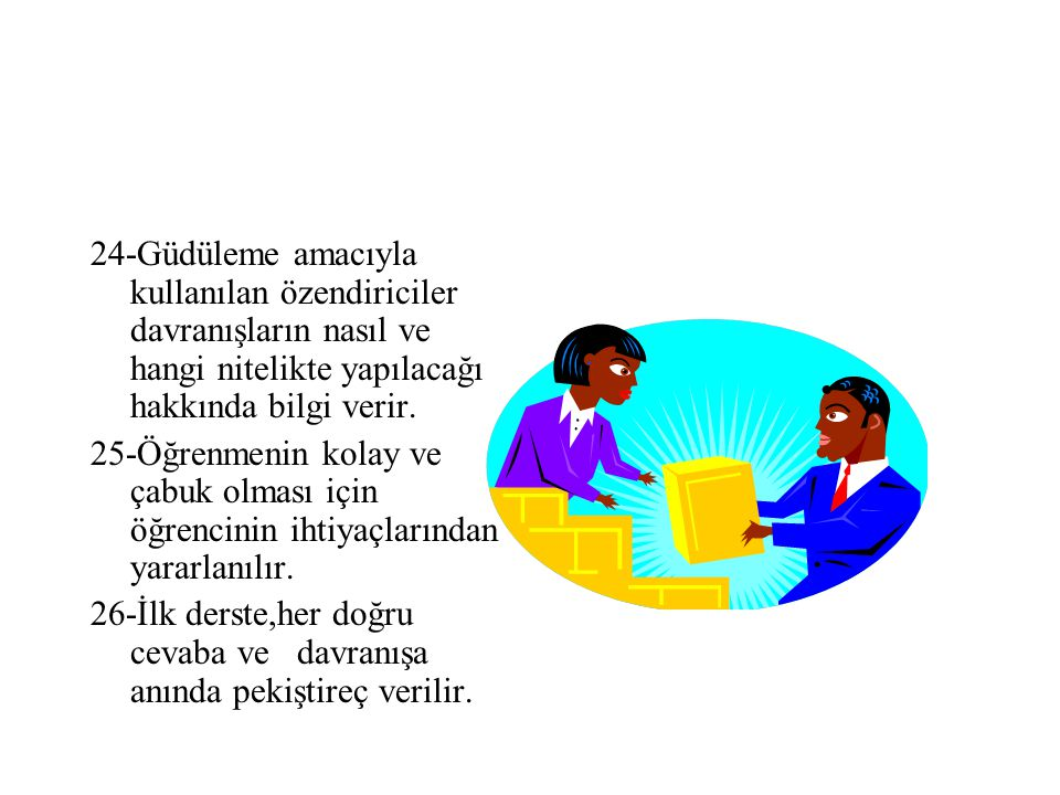 24-Güdüleme amacıyla kullanılan özendiriciler davranışların nasıl ve hangi nitelikte yapılacağı hakkında bilgi verir.