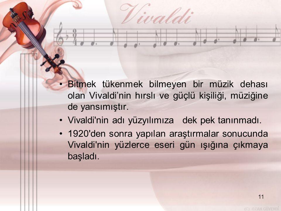 Bitmek tükenmek bilmeyen bir müzik dehası olan Vivaldi'nin hırslı ve güçlü kişiliği, müziğine de yansımıştır.