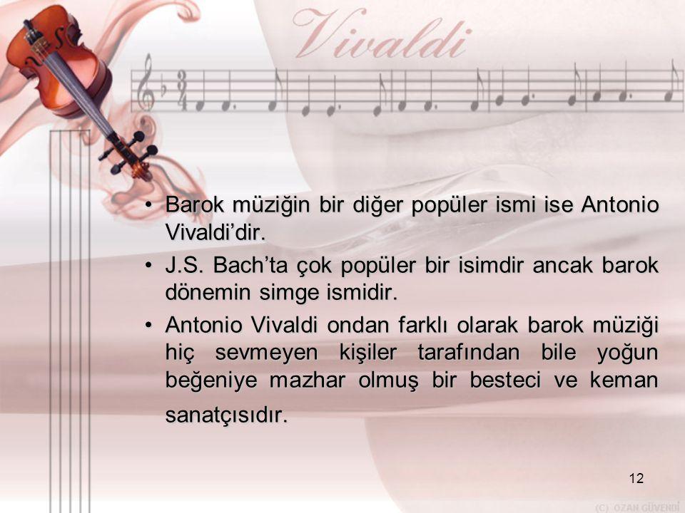 Barok müziğin bir diğer popüler ismi ise Antonio Vivaldi'dir.