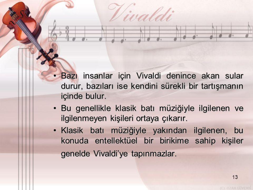 Bazı insanlar için Vivaldi denince akan sular durur, bazıları ise kendini sürekli bir tartışmanın içinde bulur.