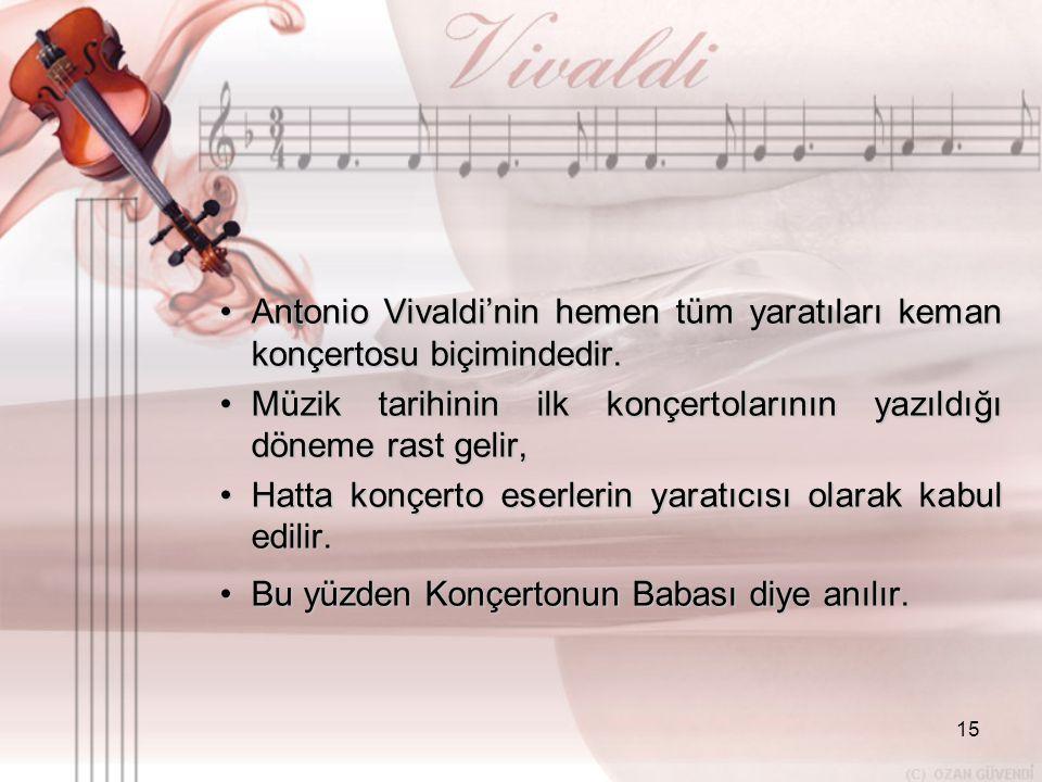 Antonio Vivaldi'nin hemen tüm yaratıları keman konçertosu biçimindedir.