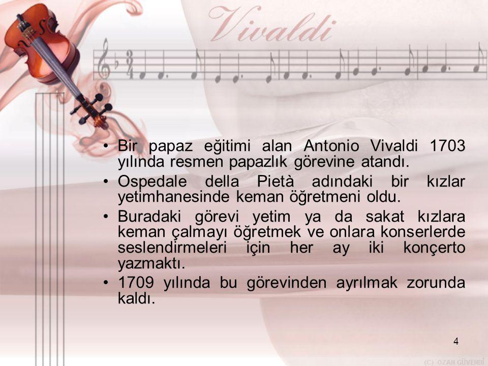 Bir papaz eğitimi alan Antonio Vivaldi 1703 yılında resmen papazlık görevine atandı.