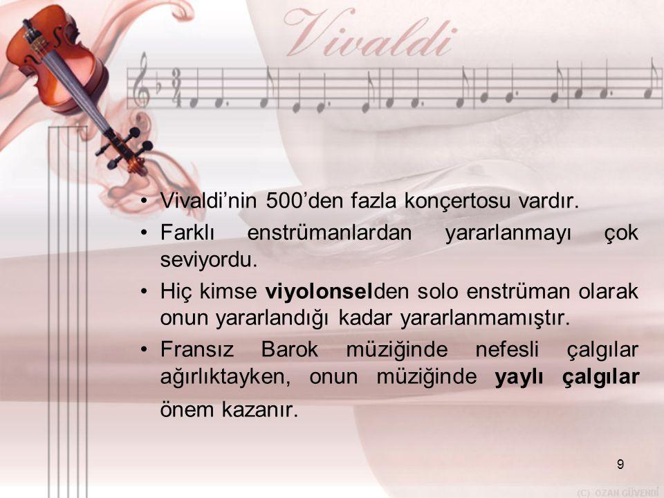 Vivaldi'nin 500'den fazla konçertosu vardır.