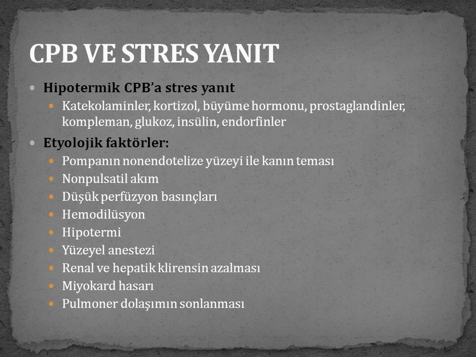 CPB VE STRES YANIT Hipotermik CPB'a stres yanıt Etyolojik faktörler: