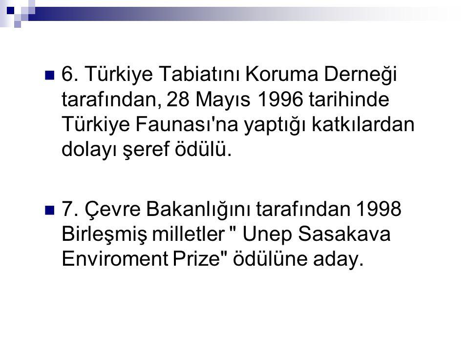6. Türkiye Tabiatını Koruma Derneği tarafından, 28 Mayıs 1996 tarihinde Türkiye Faunası na yaptığı katkılardan dolayı şeref ödülü.