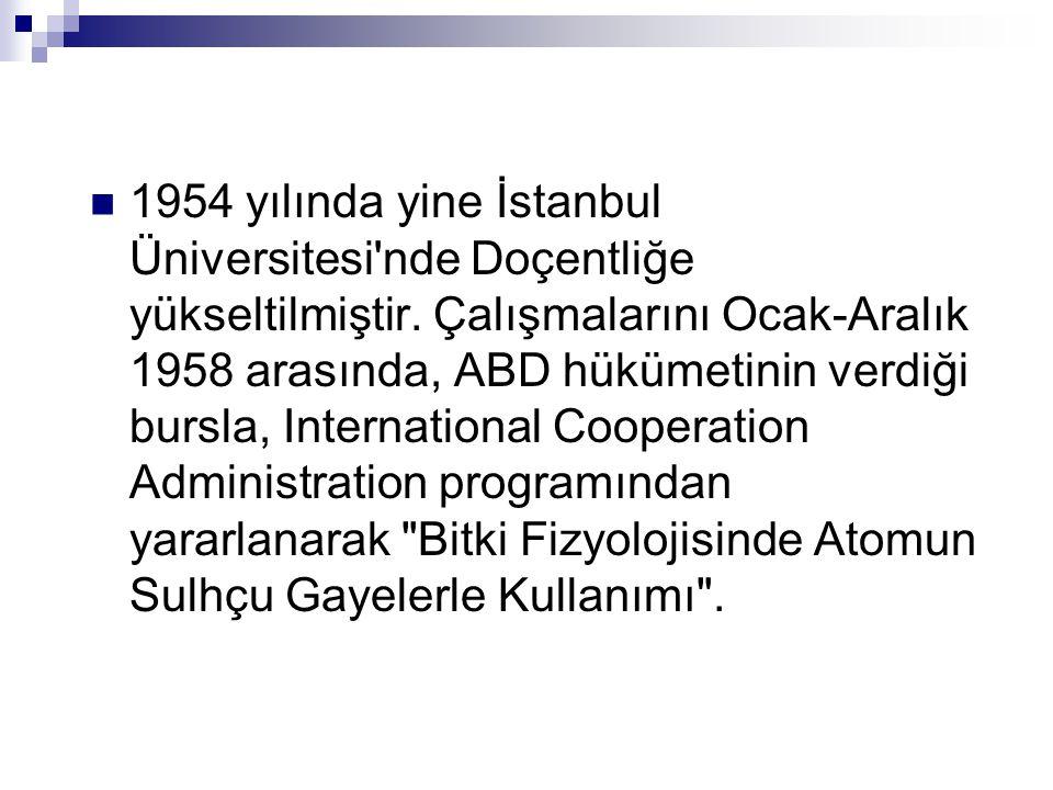 1954 yılında yine İstanbul Üniversitesi nde Doçentliğe yükseltilmiştir