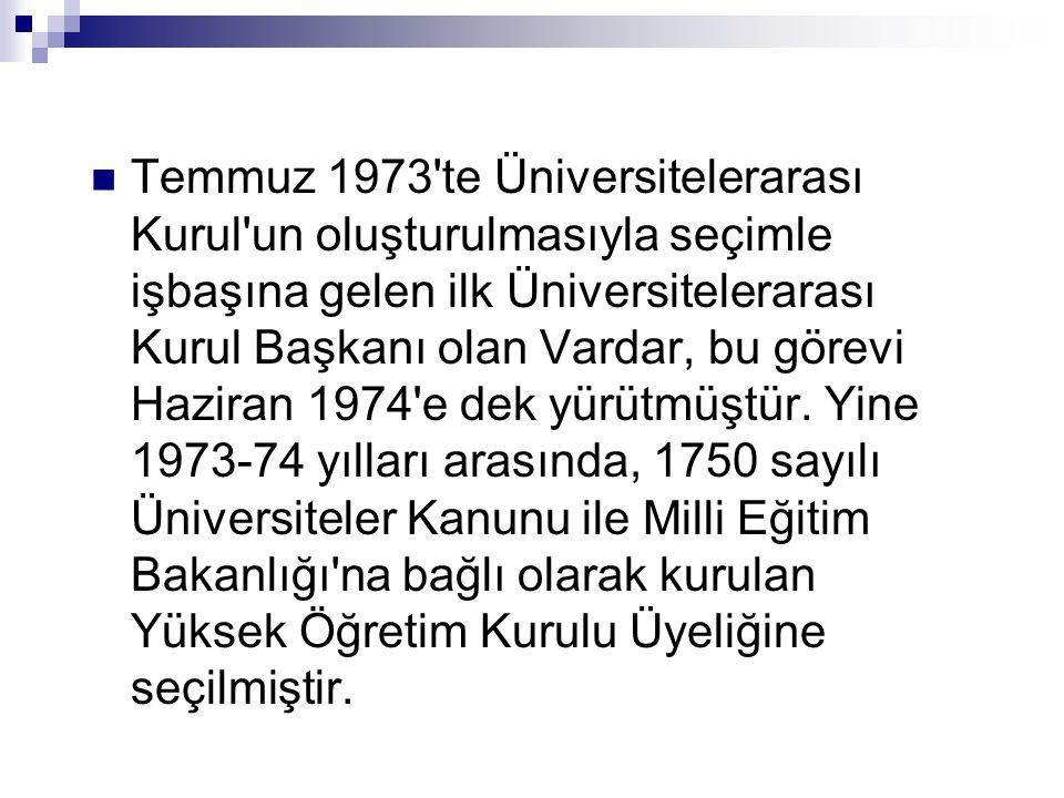 Temmuz 1973 te Üniversitelerarası Kurul un oluşturulmasıyla seçimle işbaşına gelen ilk Üniversitelerarası Kurul Başkanı olan Vardar, bu görevi Haziran 1974 e dek yürütmüştür.
