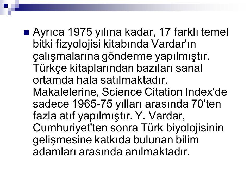 Ayrıca 1975 yılına kadar, 17 farklı temel bitki fizyolojisi kitabında Vardar ın çalışmalarına gönderme yapılmıştır.