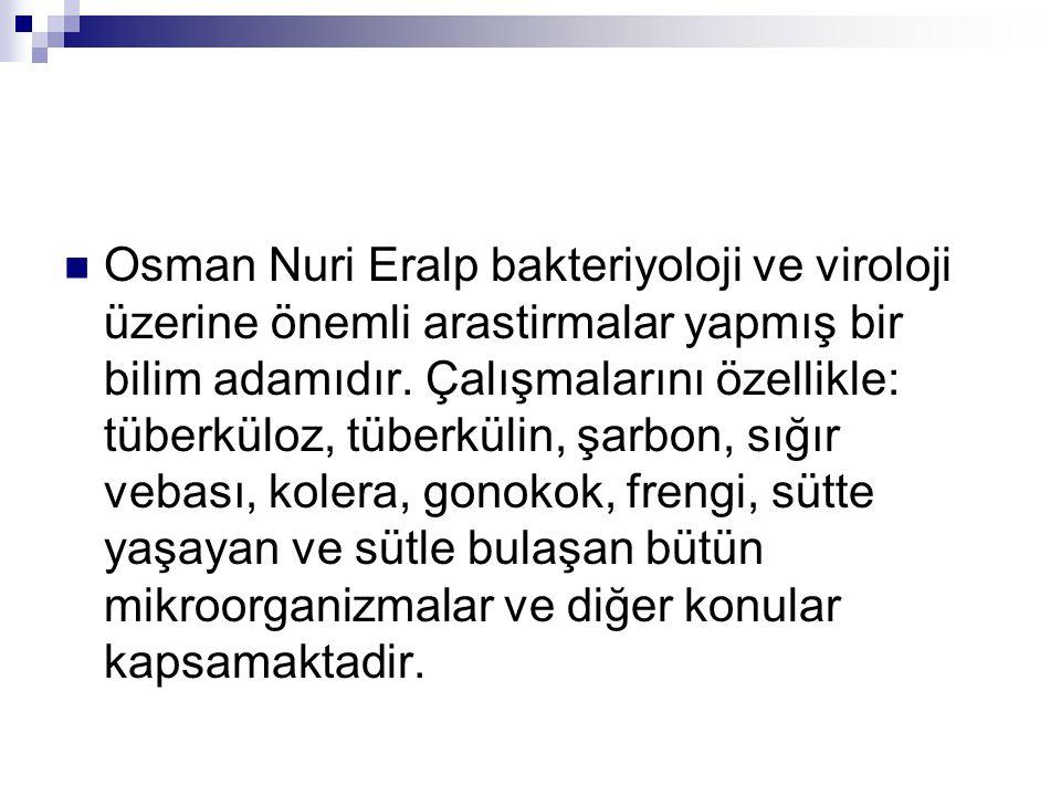 Osman Nuri Eralp bakteriyoloji ve viroloji üzerine önemli arastirmalar yapmış bir bilim adamıdır.