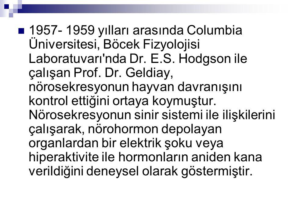 1957- 1959 yılları arasında Columbia Üniversitesi, Böcek Fizyolojisi Laboratuvarı nda Dr.