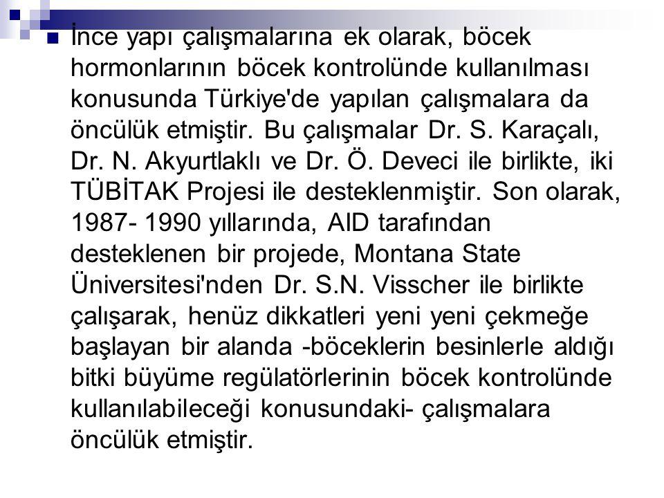 İnce yapı çalışmalarına ek olarak, böcek hormonlarının böcek kontrolünde kullanılması konusunda Türkiye de yapılan çalışmalara da öncülük etmiştir.