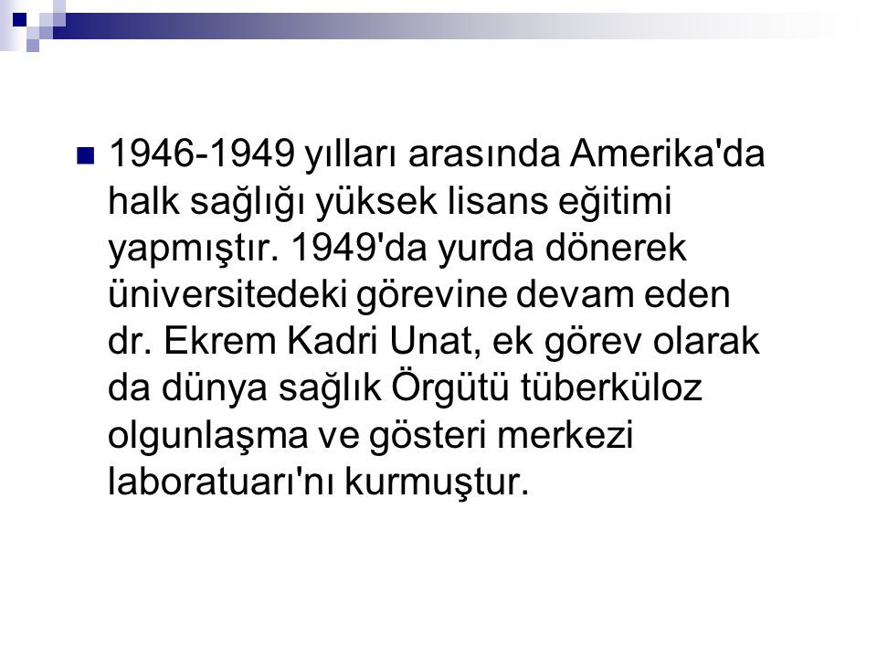 1946-1949 yılları arasında Amerika da halk sağlığı yüksek lisans eğitimi yapmıştır.
