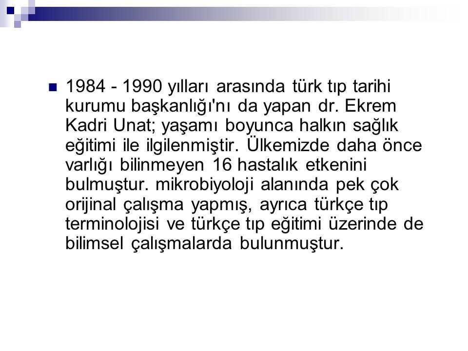 1984 - 1990 yılları arasında türk tıp tarihi kurumu başkanlığı nı da yapan dr.