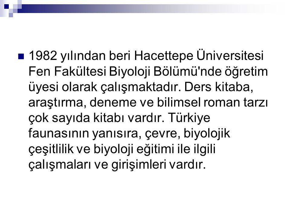 1982 yılından beri Hacettepe Üniversitesi Fen Fakültesi Biyoloji Bölümü nde öğretim üyesi olarak çalışmaktadır.