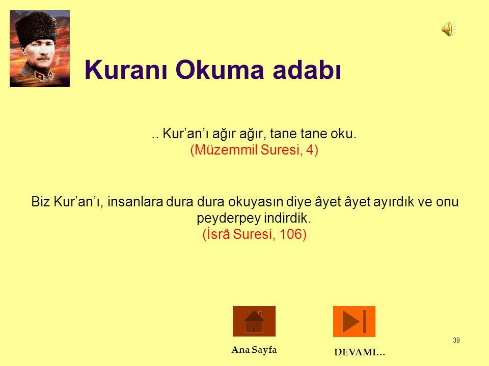 .. Kur'an'ı ağır ağır, tane tane oku. (Müzemmil Suresi, 4)