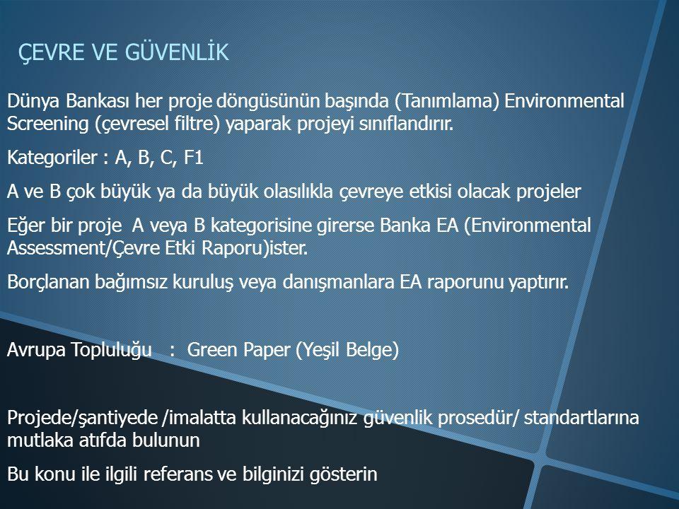 ÇEVRE VE GÜVENLİK Dünya Bankası her proje döngüsünün başında (Tanımlama) Environmental Screening (çevresel filtre) yaparak projeyi sınıflandırır.