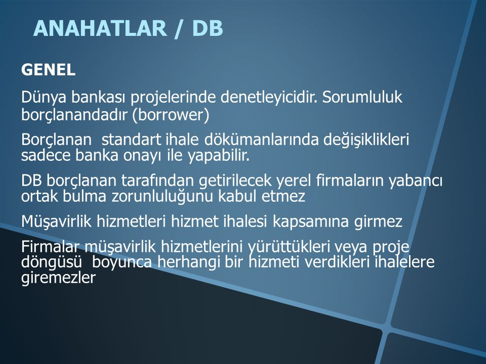 ANAHATLAR / DB GENEL. Dünya bankası projelerinde denetleyicidir. Sorumluluk borçlanandadır (borrower)