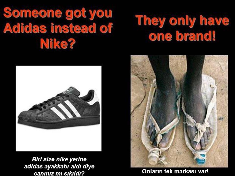 Biri size nike yerine adidas ayakkabı aldı diye canınız mı sıkıldı