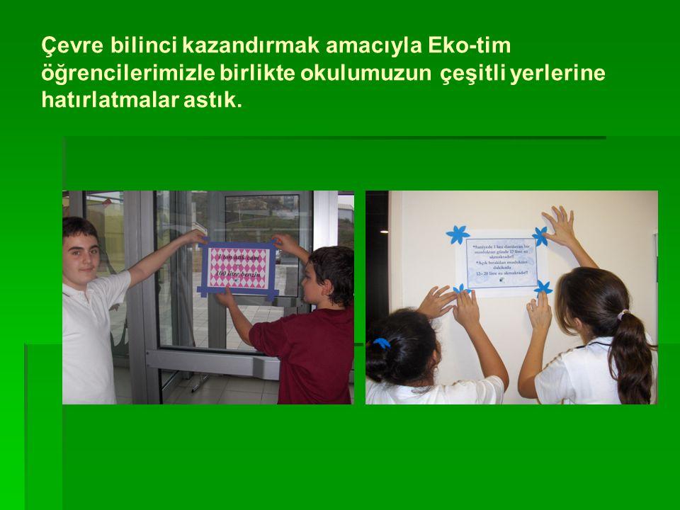 Çevre bilinci kazandırmak amacıyla Eko-tim öğrencilerimizle birlikte okulumuzun çeşitli yerlerine hatırlatmalar astık.