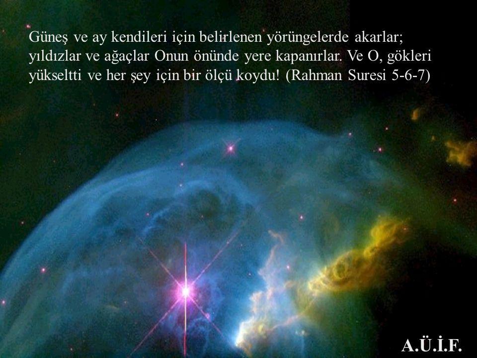 Güneş ve ay kendileri için belirlenen yörüngelerde akarlar; yıldızlar ve ağaçlar Onun önünde yere kapanırlar. Ve O, gökleri yükseltti ve her şey için bir ölçü koydu! (Rahman Suresi 5-6-7)
