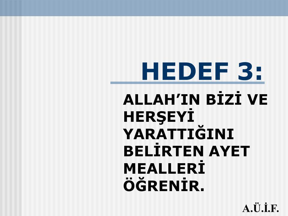 ALLAH'IN BİZİ VE HERŞEYİ YARATTIĞINI BELİRTEN AYET MEALLERİ ÖĞRENİR.