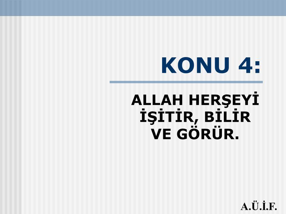 ALLAH HERŞEYİ İŞİTİR, BİLİR VE GÖRÜR.