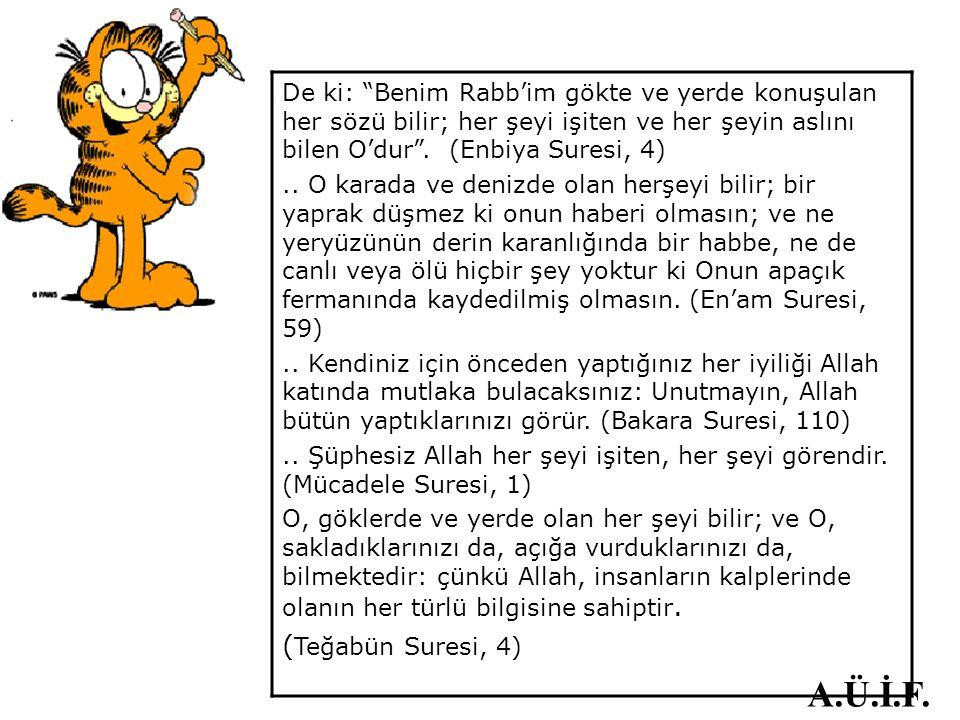 De ki: Benim Rabb'im gökte ve yerde konuşulan her sözü bilir; her şeyi işiten ve her şeyin aslını bilen O'dur . (Enbiya Suresi, 4)